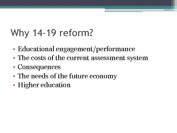 Why 14 -19 reform? • • • Educational engagement/performance The costs of the current