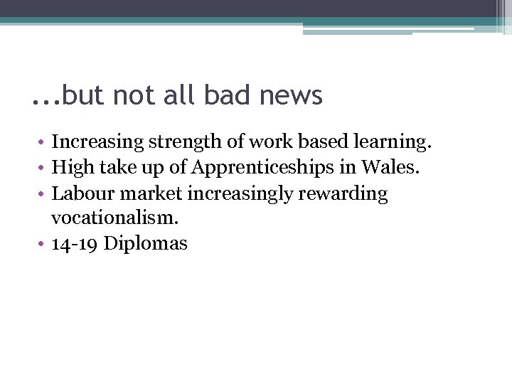 . . . but not all bad news • Increasing strength of work based