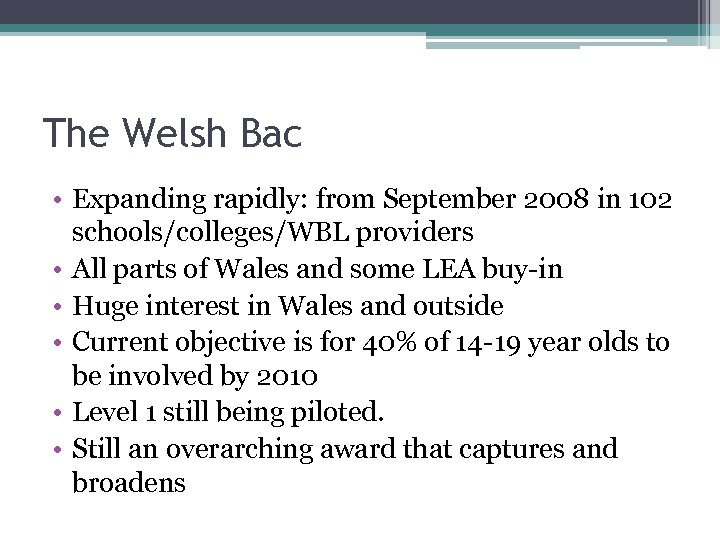 The Welsh Bac • Expanding rapidly: from September 2008 in 102 schools/colleges/WBL providers •