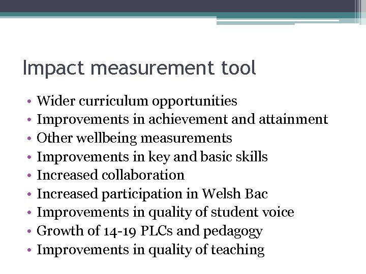Impact measurement tool • • • Wider curriculum opportunities Improvements in achievement and attainment