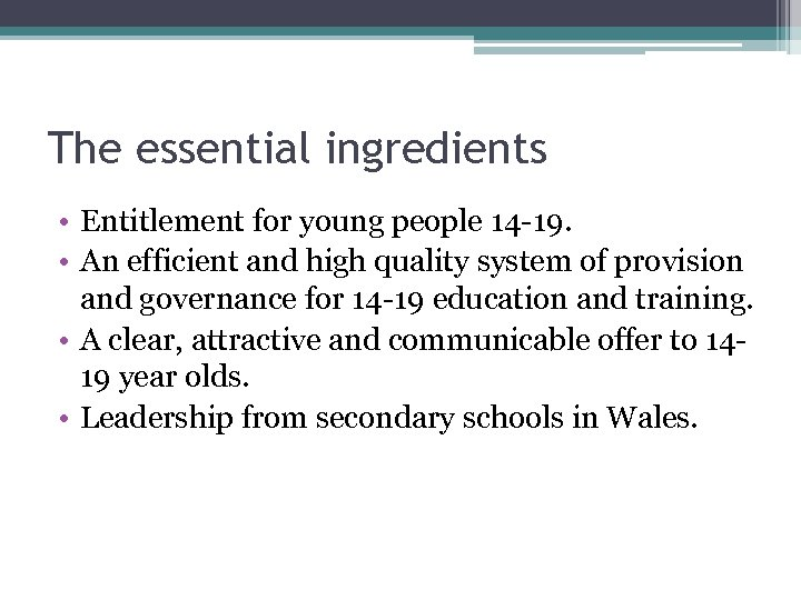 The essential ingredients • Entitlement for young people 14 -19. • An efficient and
