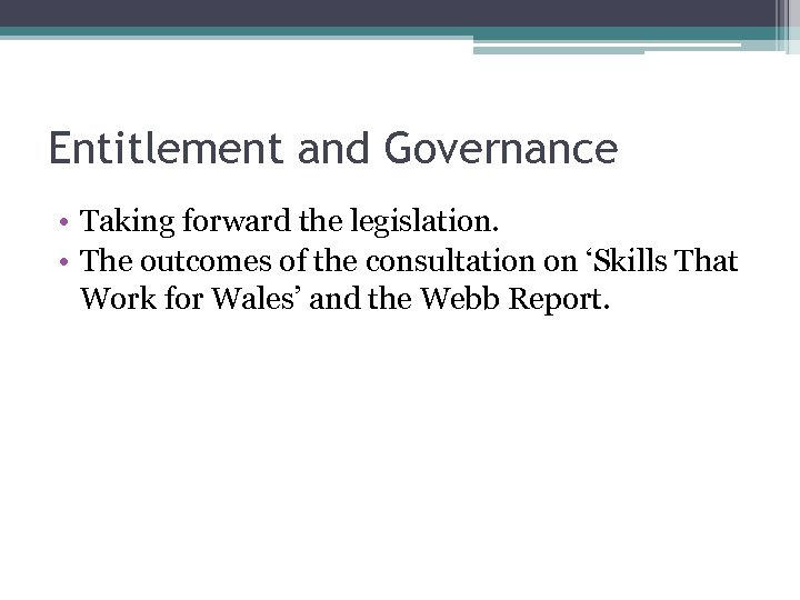 Entitlement and Governance • Taking forward the legislation. • The outcomes of the consultation
