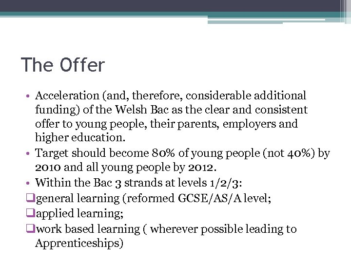 The Offer • Acceleration (and, therefore, considerable additional funding) of the Welsh Bac as
