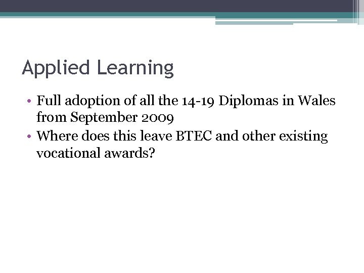 Applied Learning • Full adoption of all the 14 -19 Diplomas in Wales from
