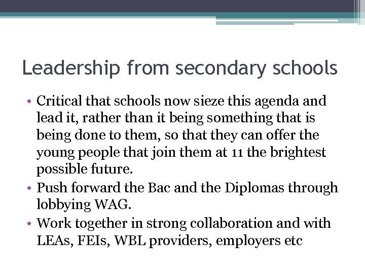 Leadership from secondary schools • Critical that schools now sieze this agenda and lead