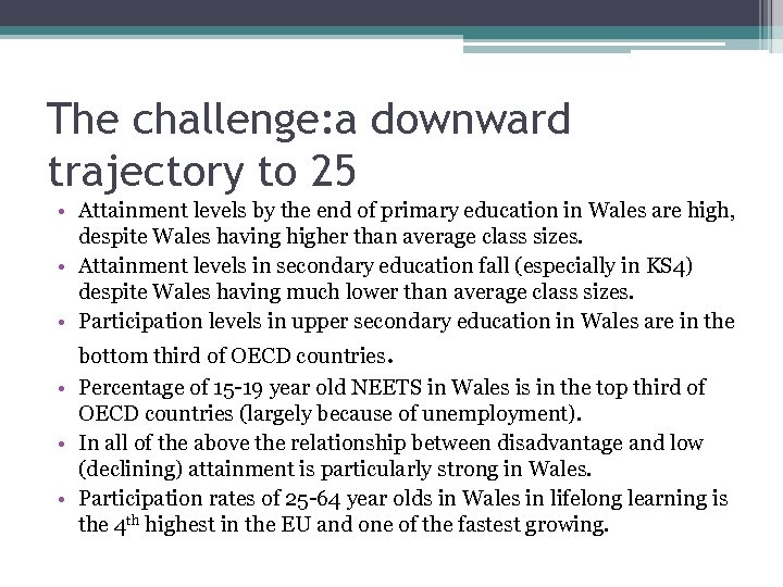 The challenge: a downward trajectory to 25 • Attainment levels by the end of