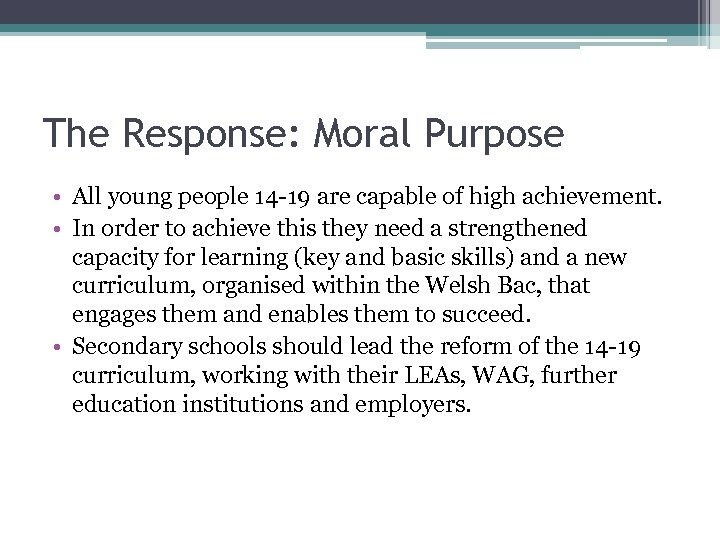 The Response: Moral Purpose • All young people 14 -19 are capable of high