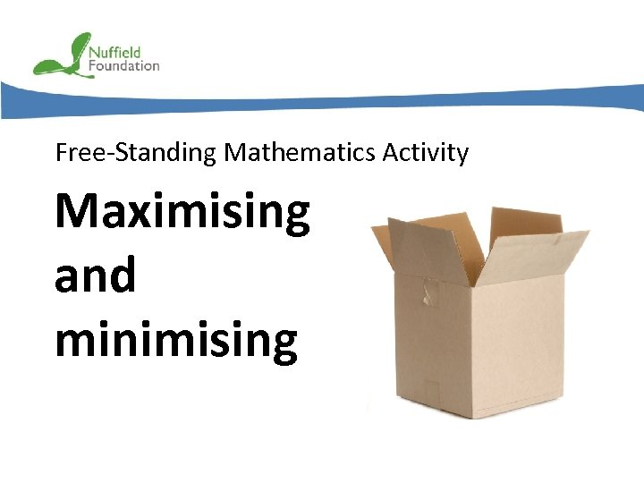 Free-Standing Mathematics Activity Maximising and minimising © Nuffield Foundation 2011