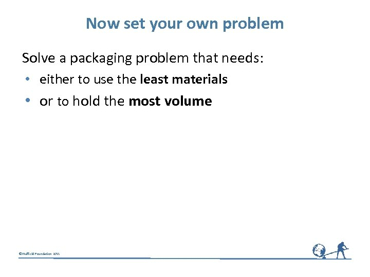 Now set your own problem Solve a packaging problem that needs: • either to