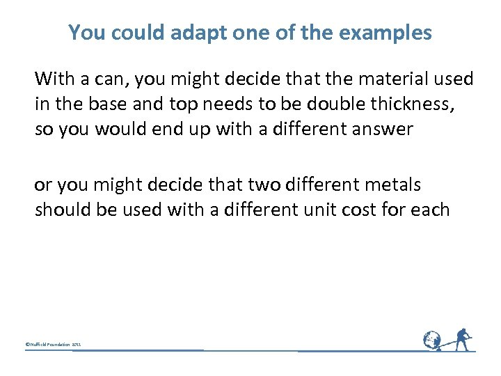 You could adapt one of the examples With a can, you might decide that