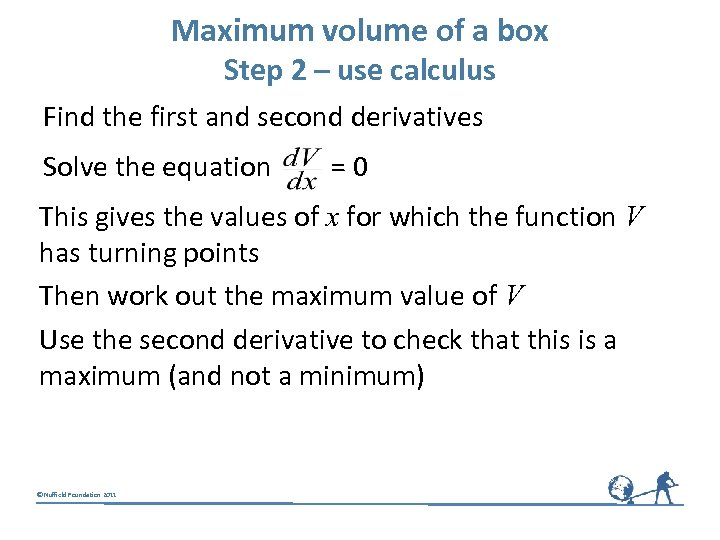 Maximum volume of a box Step 2 – use calculus Find the first and