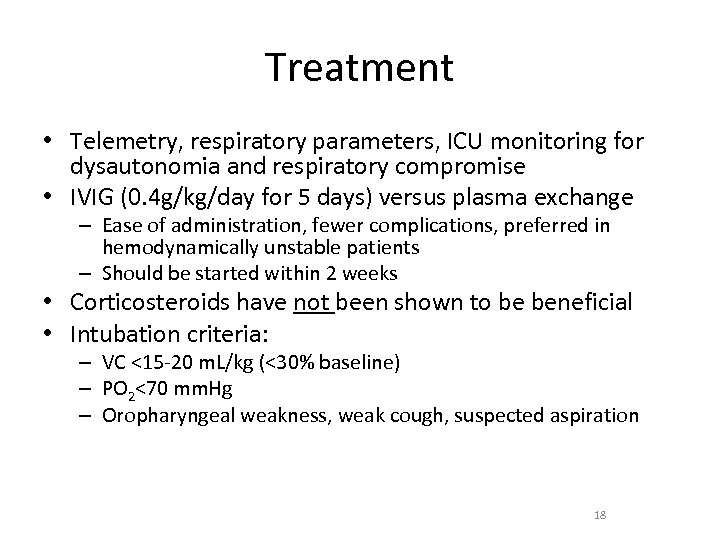 Treatment • Telemetry, respiratory parameters, ICU monitoring for dysautonomia and respiratory compromise • IVIG