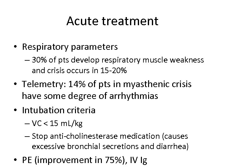 Acute treatment • Respiratory parameters – 30% of pts develop respiratory muscle weakness and