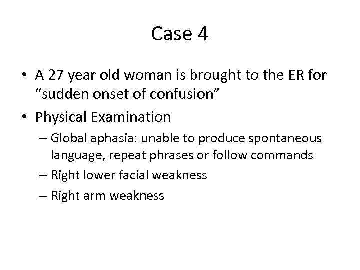 Case 4 • A 27 year old woman is brought to the ER for