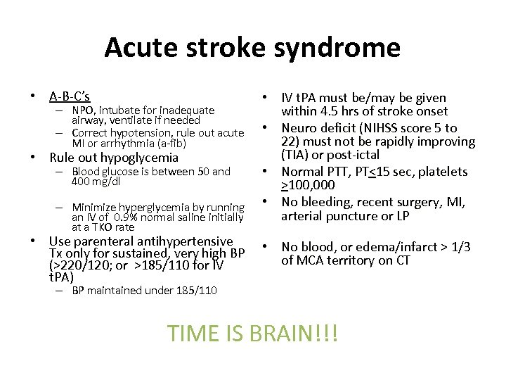 Acute stroke syndrome • A-B-C's – NPO, intubate for inadequate airway, ventilate if needed