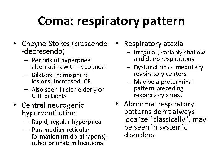 Coma: respiratory pattern • Cheyne-Stokes (crescendo • Respiratory ataxia -decresendo) – Irregular, variably shallow