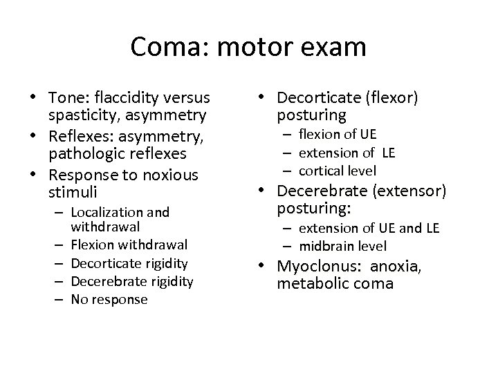 Coma: motor exam • Tone: flaccidity versus spasticity, asymmetry • Reflexes: asymmetry, pathologic reflexes