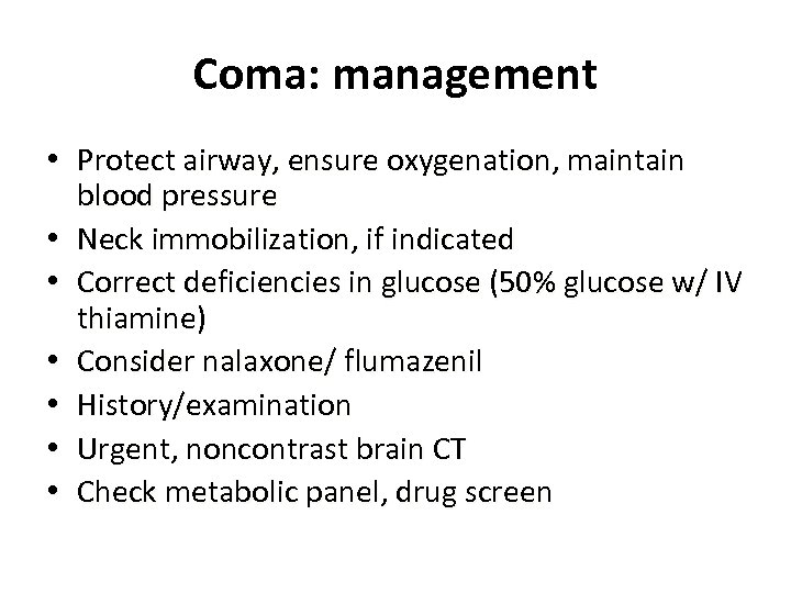 Coma: management • Protect airway, ensure oxygenation, maintain blood pressure • Neck immobilization, if