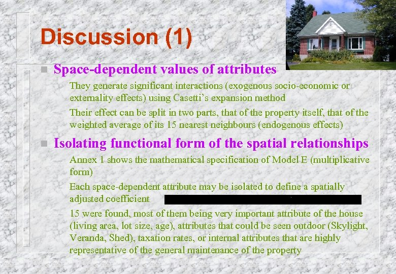 Discussion (1) n Space-dependent values of attributes – – n They generate significant interactions