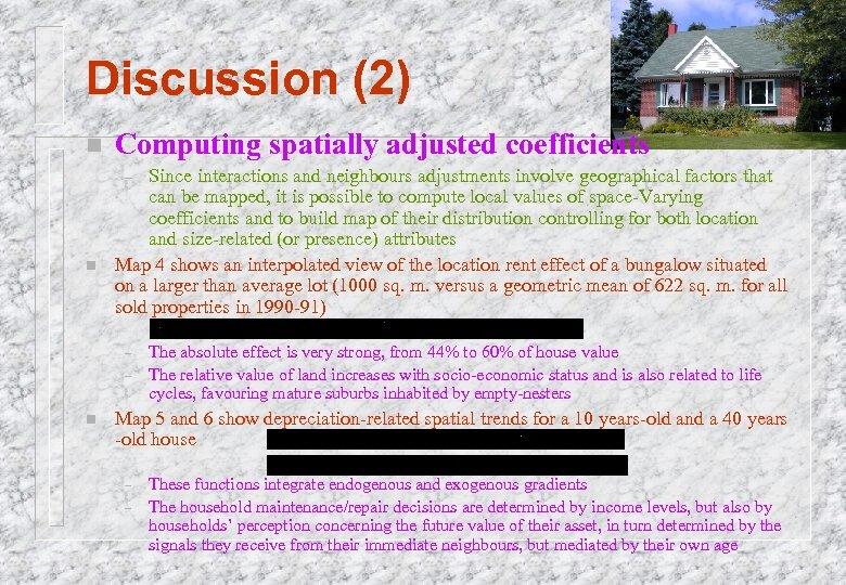 Discussion (2) n Computing spatially adjusted coefficients Since interactions and neighbours adjustments involve geographical