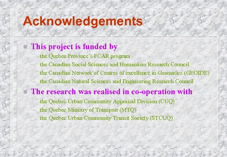 Acknowledgements n This project is funded by – – n the Quebec Province's FCAR