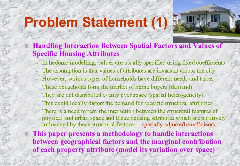 Problem Statement (1) n Handling Interaction Between Spatial Factors and Values of Specific Housing