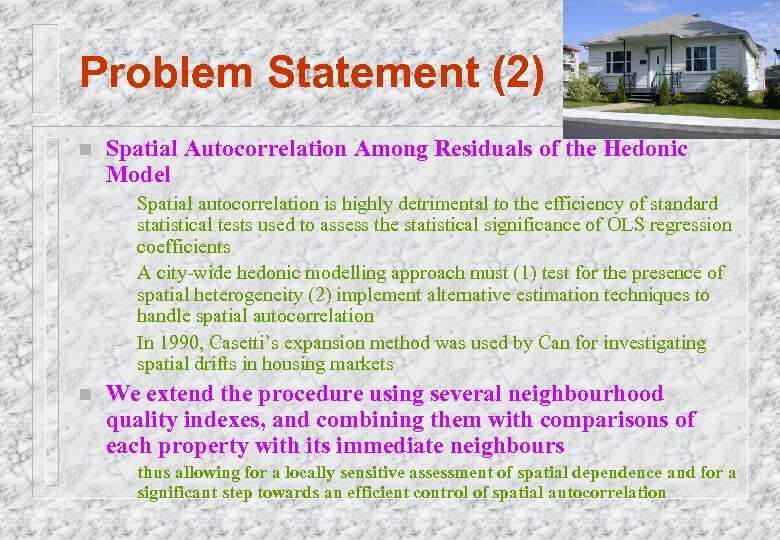 Problem Statement (2) n Spatial Autocorrelation Among Residuals of the Hedonic Model – –