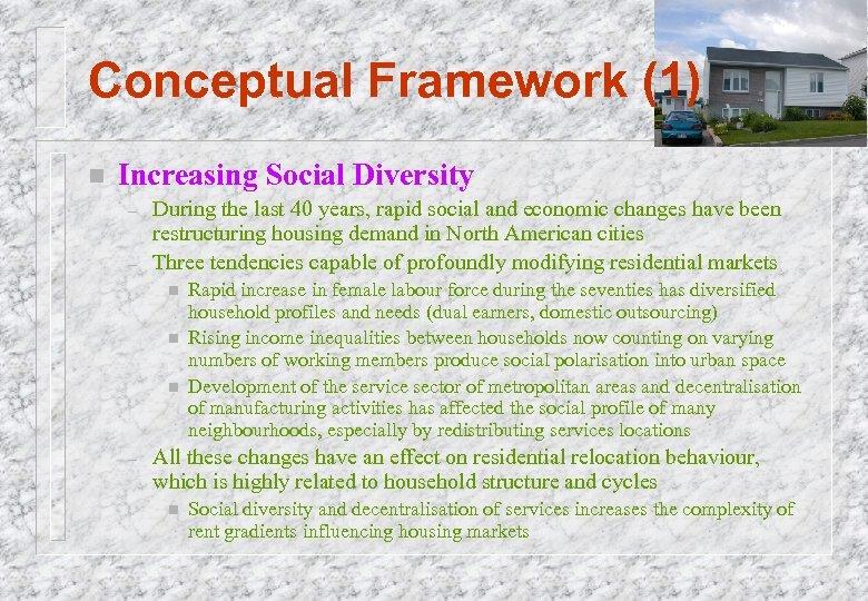 Conceptual Framework (1) n Increasing Social Diversity – – During the last 40 years,