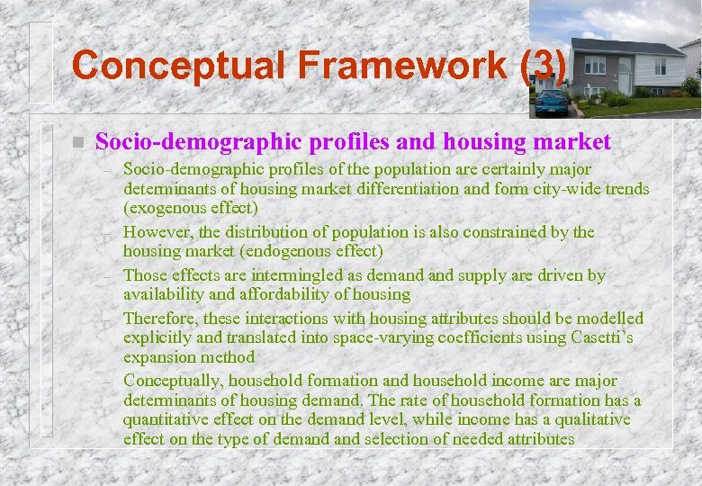 Conceptual Framework (3) n Socio-demographic profiles and housing market – – – Socio-demographic profiles