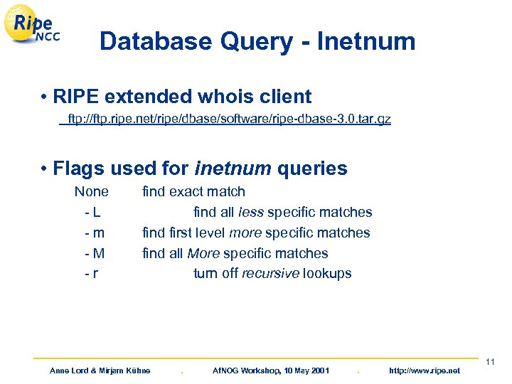 Database Query - Inetnum • RIPE extended whois client ftp: //ftp. ripe. net/ripe/dbase/software/ripe-dbase-3. 0.