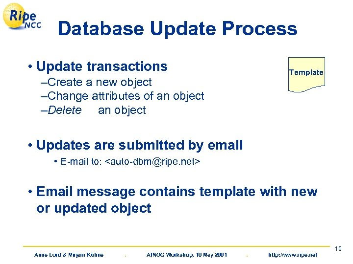 Database Update Process • Update transactions Template –Create a new object –Change attributes of