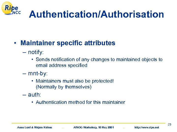 Authentication/Authorisation • Maintainer specific attributes – notify: • Sends notification of any changes to