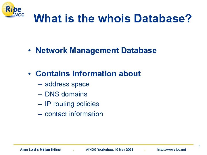 What is the whois Database? • Network Management Database • Contains information about –