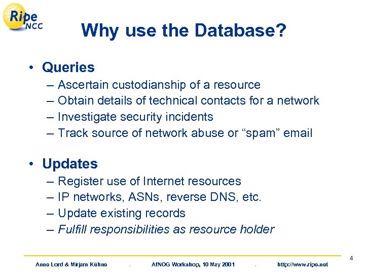 Why use the Database? • Queries – – Ascertain custodianship of a resource Obtain