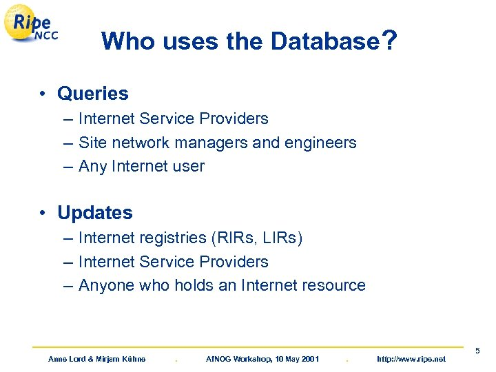 Who uses the Database? • Queries – Internet Service Providers – Site network managers