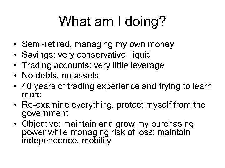 What am I doing? • • • Semi-retired, managing my own money Savings: very