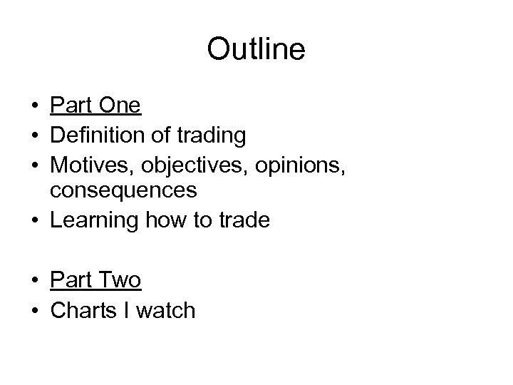 Outline • Part One • Definition of trading • Motives, objectives, opinions, consequences •