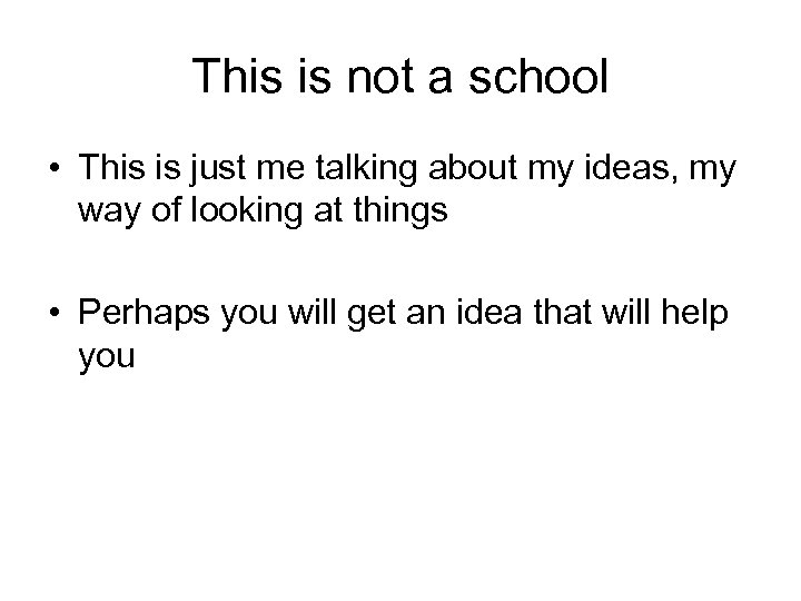 This is not a school • This is just me talking about my ideas,