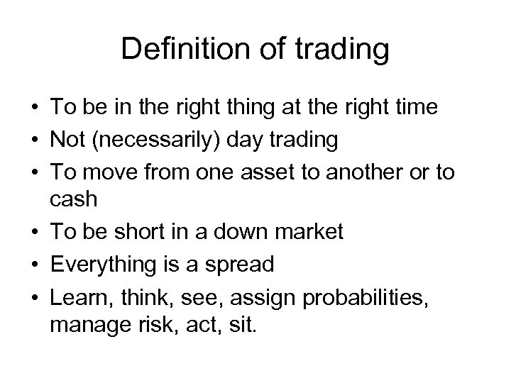 Definition of trading • To be in the right thing at the right time