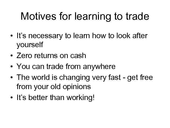 Motives for learning to trade • It's necessary to learn how to look after