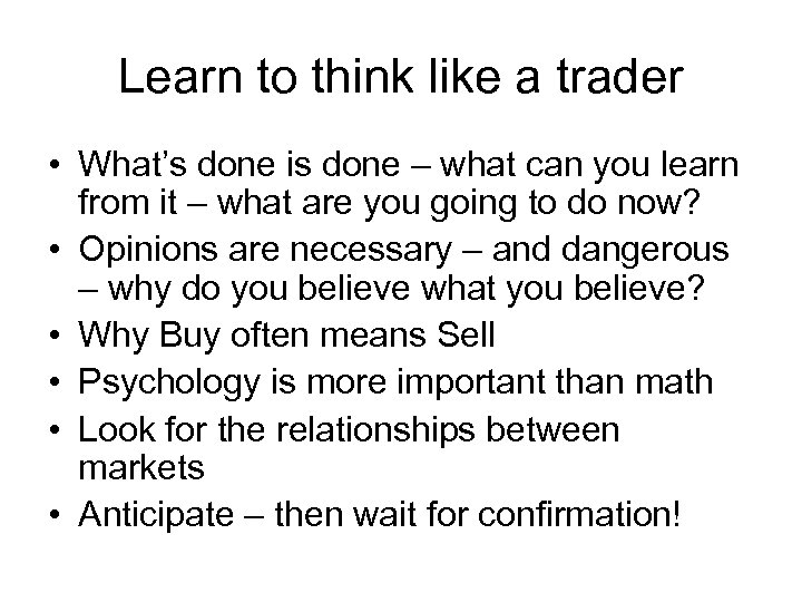 Learn to think like a trader • What's done is done – what can