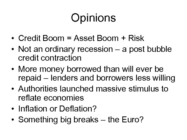 Opinions • Credit Boom = Asset Boom + Risk • Not an ordinary recession
