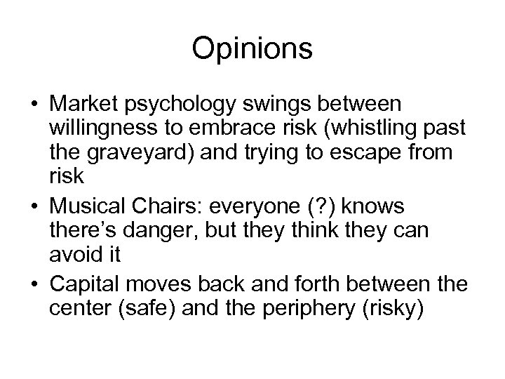 Opinions • Market psychology swings between willingness to embrace risk (whistling past the graveyard)