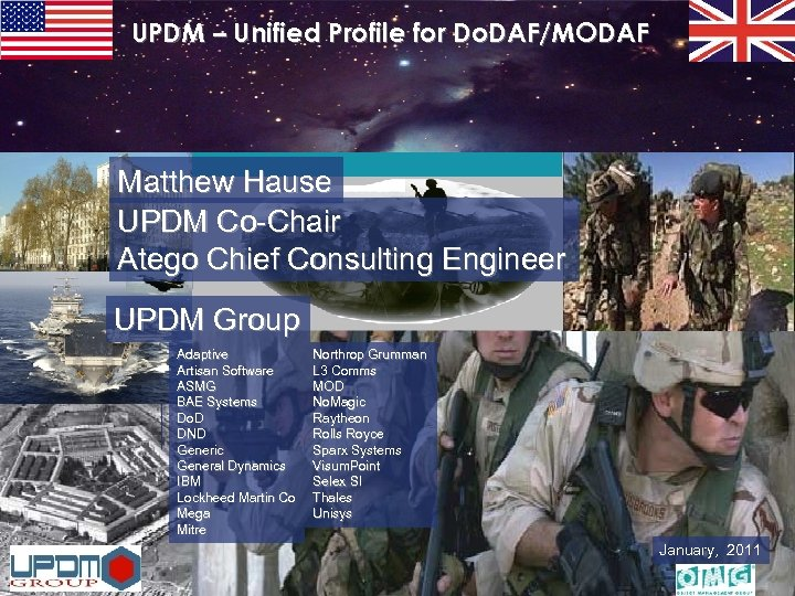 UPDM – Unified Profile for Do. DAF/MODAF Matthew Hause UPDM Co-Chair Atego Chief Consulting