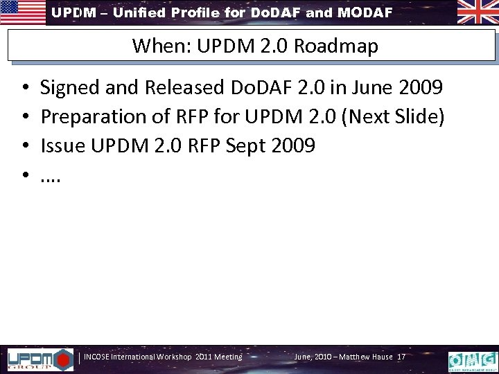 UPDM – Unified Profile for Do. DAF and MODAF When: UPDM 2. 0 Roadmap
