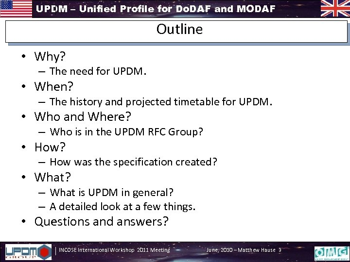 UPDM – Unified Profile for Do. DAF and MODAF Outline • Why? – The