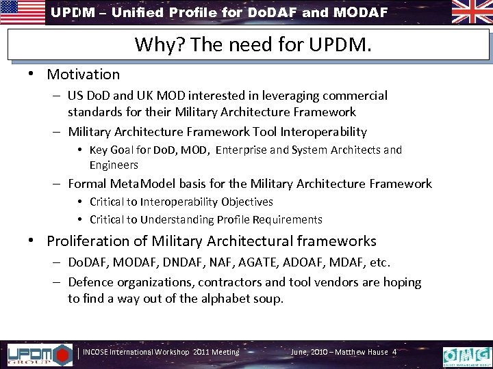 UPDM – Unified Profile for Do. DAF and MODAF Why? The need for UPDM.