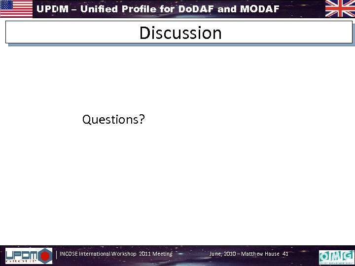 UPDM – Unified Profile for Do. DAF and MODAF Discussion Questions? INCOSE International Workshop