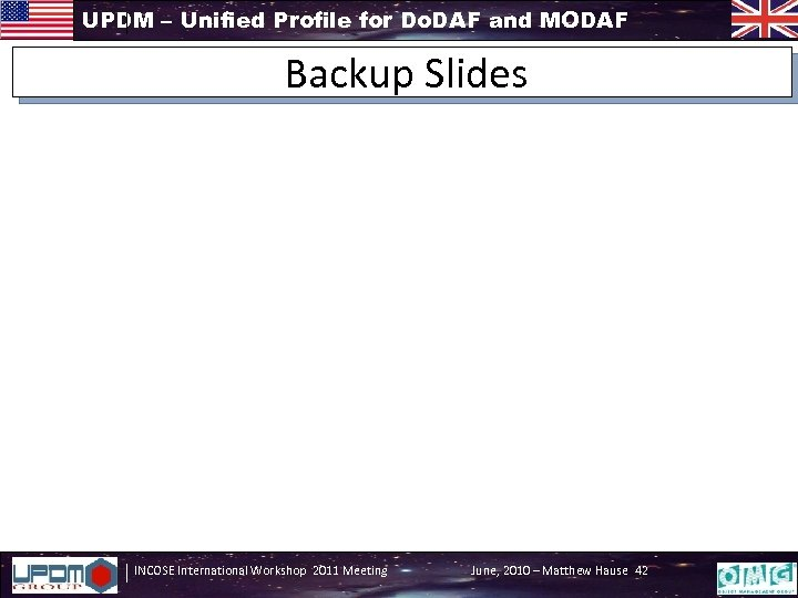 UPDM – Unified Profile for Do. DAF and MODAF Backup Slides INCOSE International Workshop