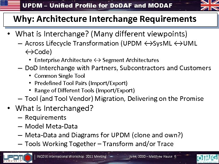 UPDM – Unified Profile for Do. DAF and MODAF Why: Architecture Interchange Requirements •
